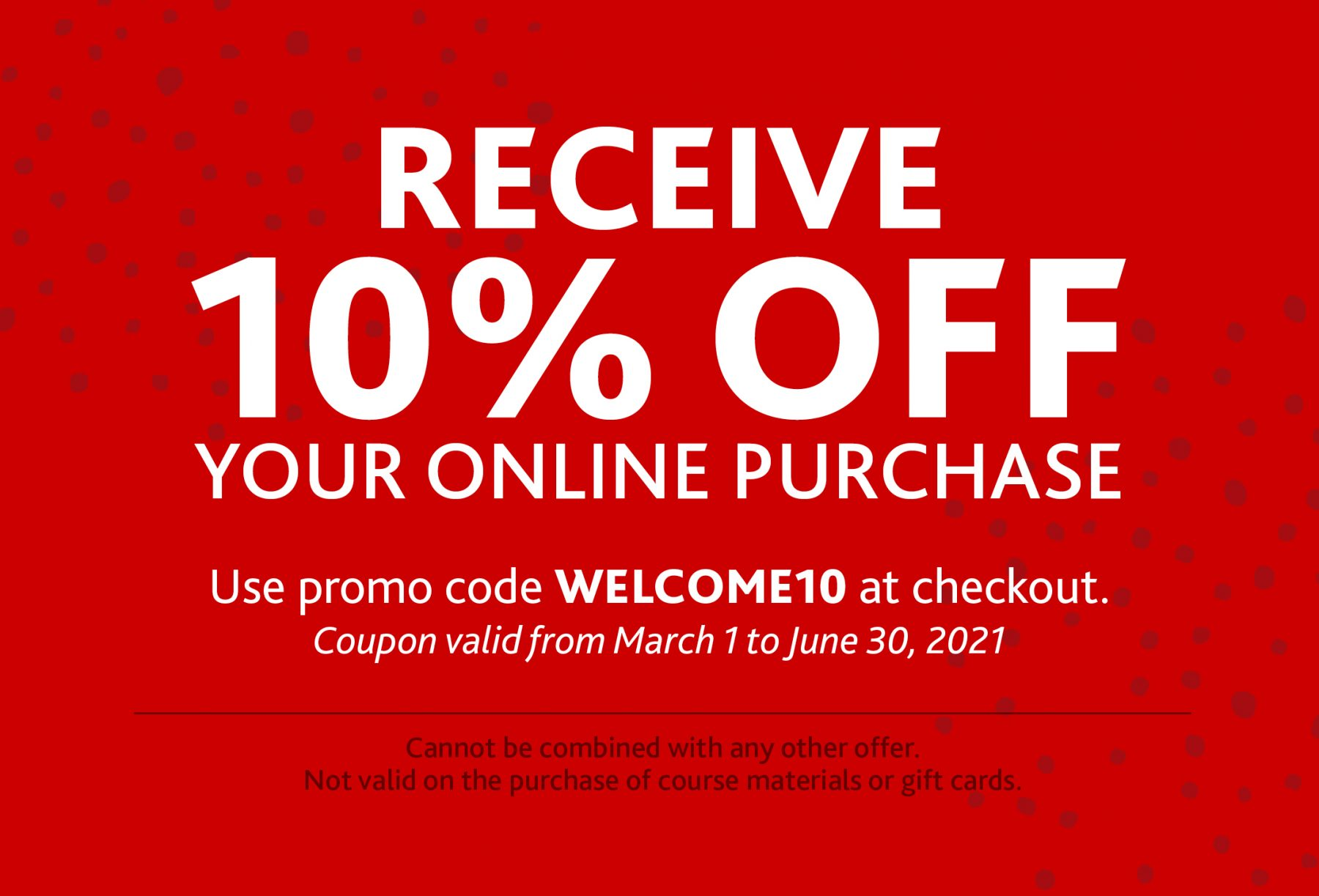 Receive 10% off your online purchase - use promo code WELCOME10 at checkout