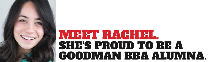 Meet Rachel. She's proud to be a Goodman BBA alumna.