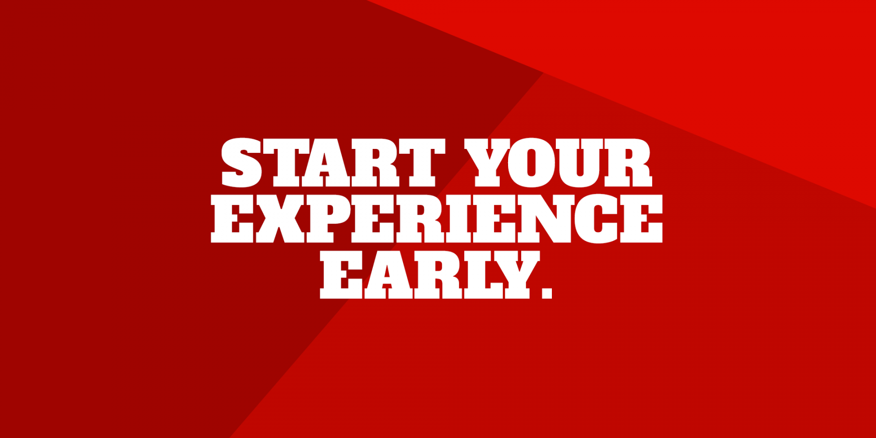 Start your experience early.