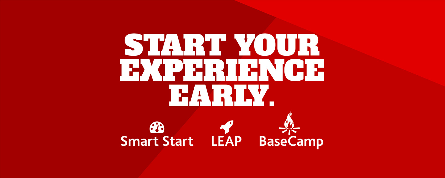 Start your experience early. Smart Start, LEAP and BaseCamp.